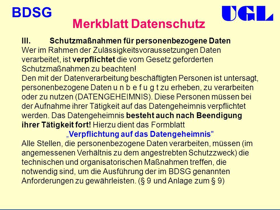 BDSG III.Schutzmaßnahmen für personenbezogene Daten Wer im Rahmen der Zulässigkeitsvoraussetzungen Daten verarbeitet, ist verpflichtet die vom Gesetz