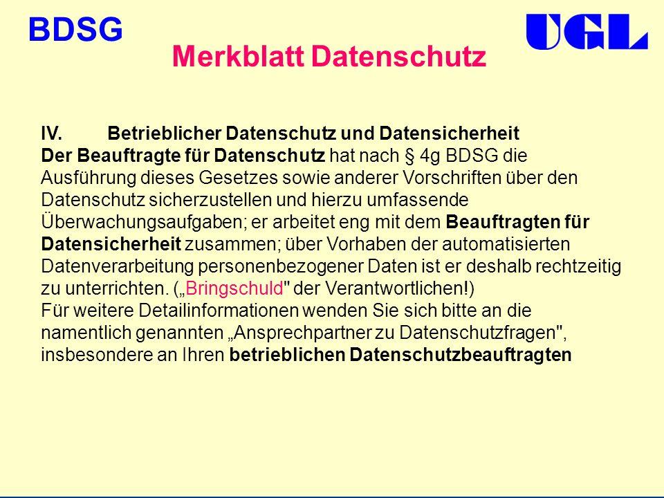 BDSG IV.Betrieblicher Datenschutz und Datensicherheit Der Beauftragte für Datenschutz hat nach § 4g BDSG die Ausführung dieses Gesetzes sowie anderer