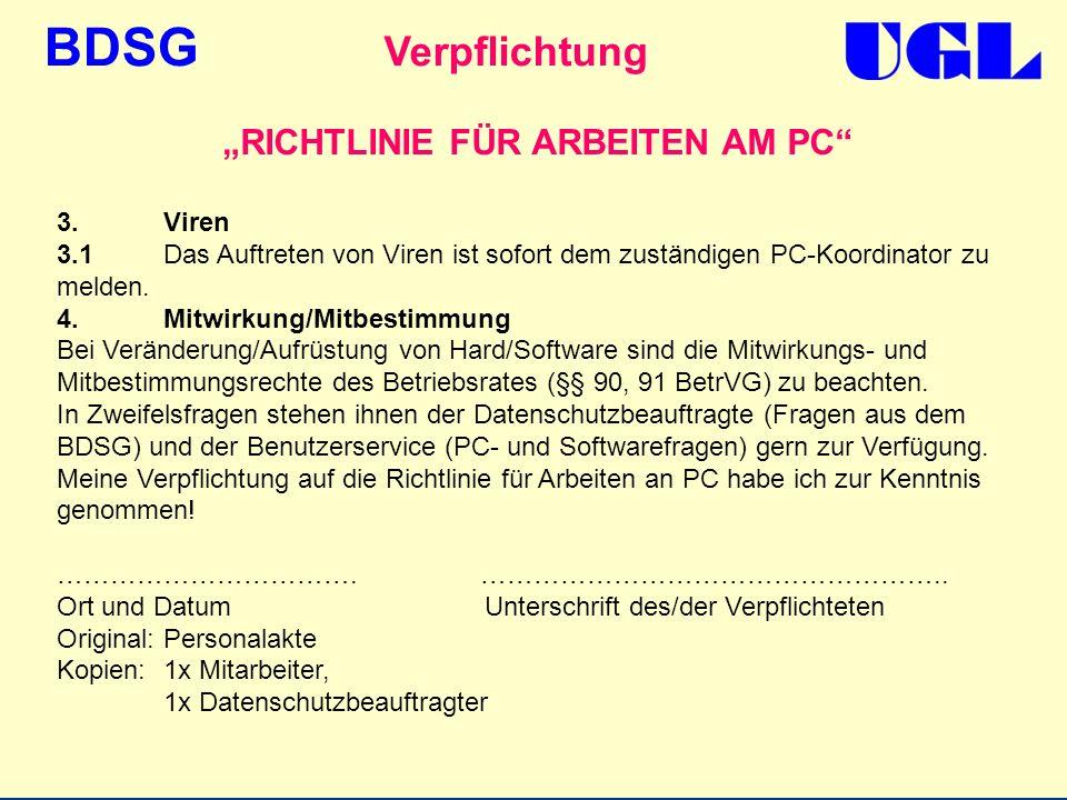 BDSG RICHTLINIE FÜR ARBEITEN AM PC 3.Viren 3.1Das Auftreten von Viren ist sofort dem zuständigen PC-Koordinator zu melden. 4.Mitwirkung/Mitbestimmung