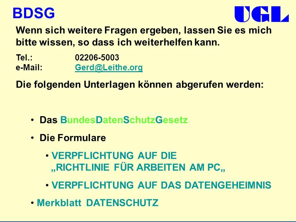 BDSG Wenn sich weitere Fragen ergeben, lassen Sie es mich bitte wissen, so dass ich weiterhelfen kann. Tel.:02206-5003 e-Mail:Gerd@Leithe.org Die folg