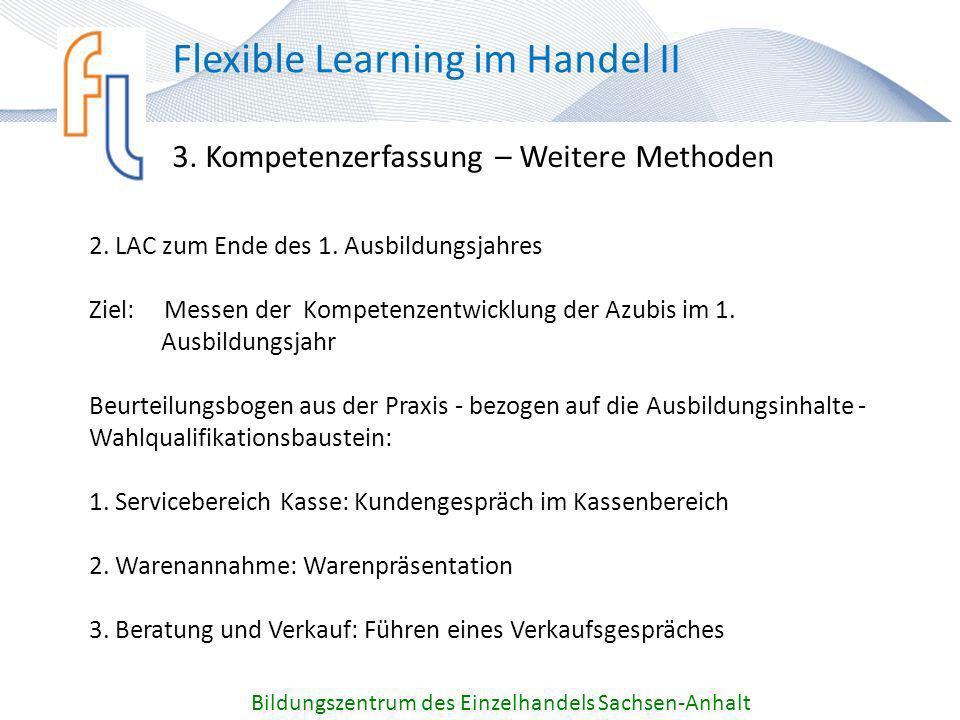 3. Kompetenzerfassung – Weitere Methoden Bildungszentrum des Einzelhandels Sachsen-Anhalt Flexible Learning im Handel II 2. LAC zum Ende des 1. Ausbil