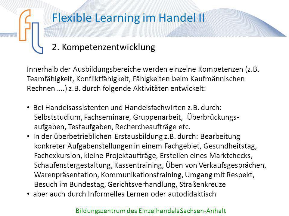 2. Kompetenzentwicklung Bildungszentrum des Einzelhandels Sachsen-Anhalt Flexible Learning im Handel II Innerhalb der Ausbildungsbereiche werden einze