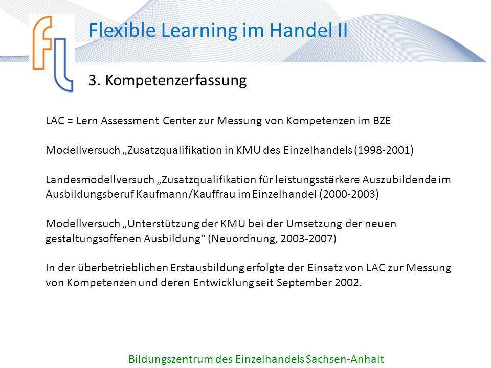 3. Kompetenzerfassung Bildungszentrum des Einzelhandels Sachsen-Anhalt Flexible Learning im Handel II LAC = Lern Assessment Center zur Messung von Kom