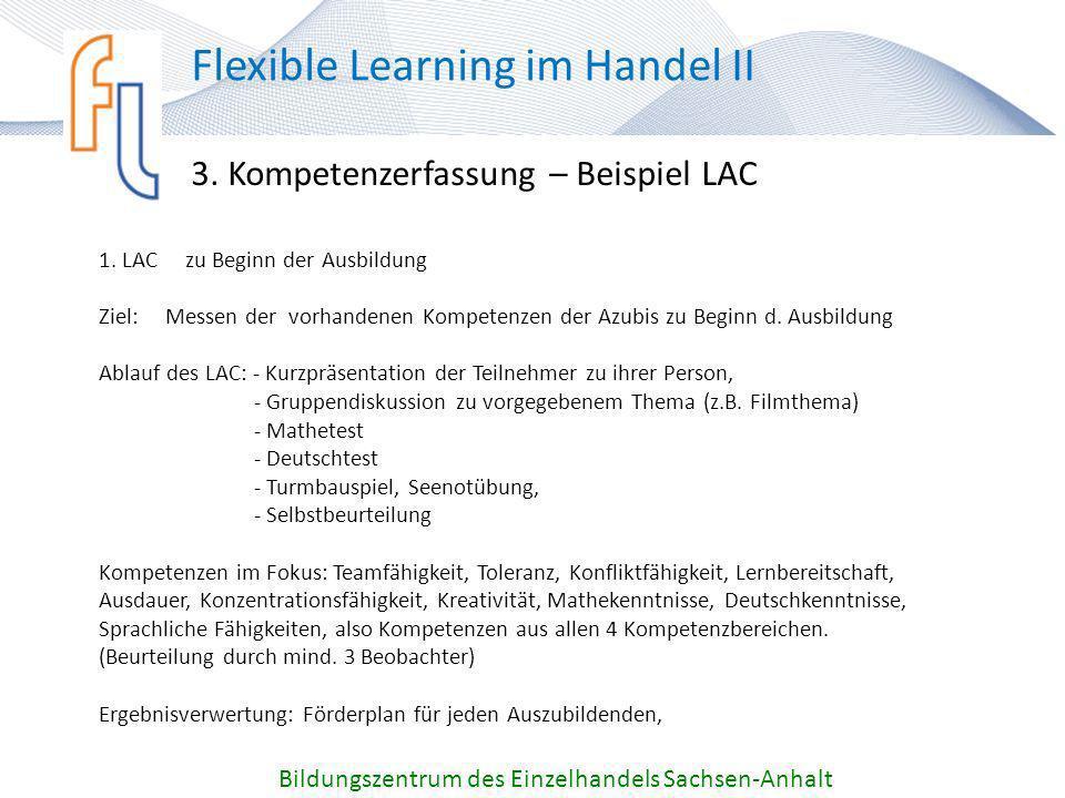 3. Kompetenzerfassung – Beispiel LAC Bildungszentrum des Einzelhandels Sachsen-Anhalt Flexible Learning im Handel II 1. LAC zu Beginn der Ausbildung Z