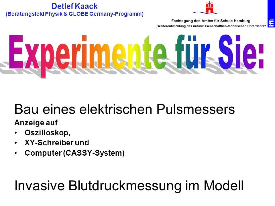 Bau eines elektrischen Pulsmessers Anzeige auf Oszilloskop, XY-Schreiber und Computer (CASSY-System) Invasive Blutdruckmessung im Modell Detlef Kaack