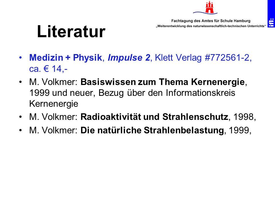 Medizin + Physik, Impulse 2, Klett Verlag #772561-2, ca. 14,- M. Volkmer: Basiswissen zum Thema Kernenergie, 1999 und neuer, Bezug über den Informatio