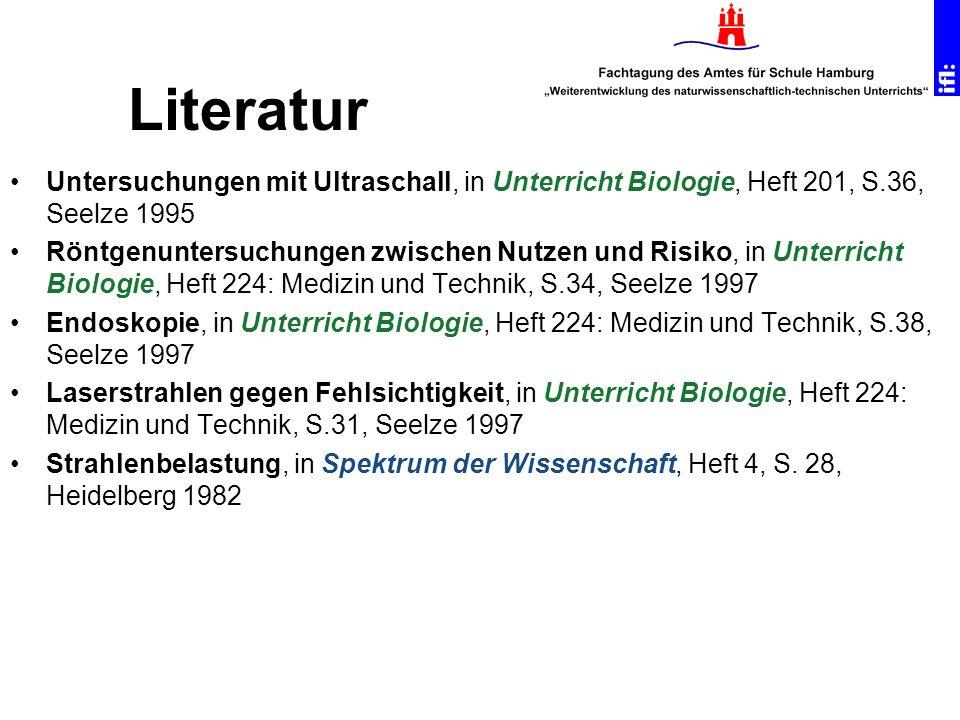 Untersuchungen mit Ultraschall, in Unterricht Biologie, Heft 201, S.36, Seelze 1995 Röntgenuntersuchungen zwischen Nutzen und Risiko, in Unterricht Bi