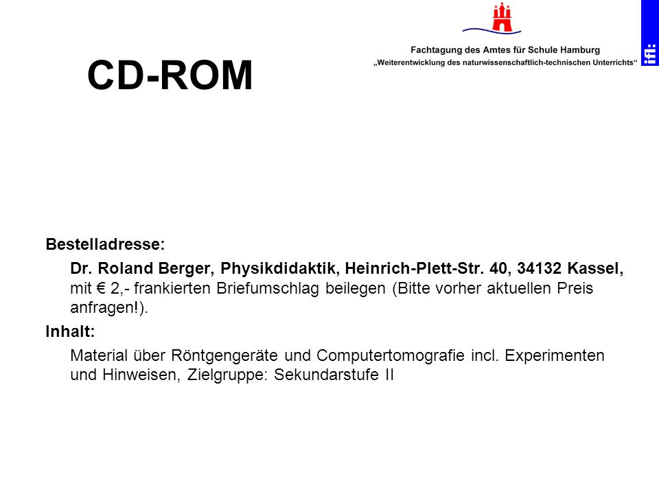 Bestelladresse: Dr. Roland Berger, Physikdidaktik, Heinrich-Plett-Str. 40, 34132 Kassel, mit 2,- frankierten Briefumschlag beilegen (Bitte vorher aktu