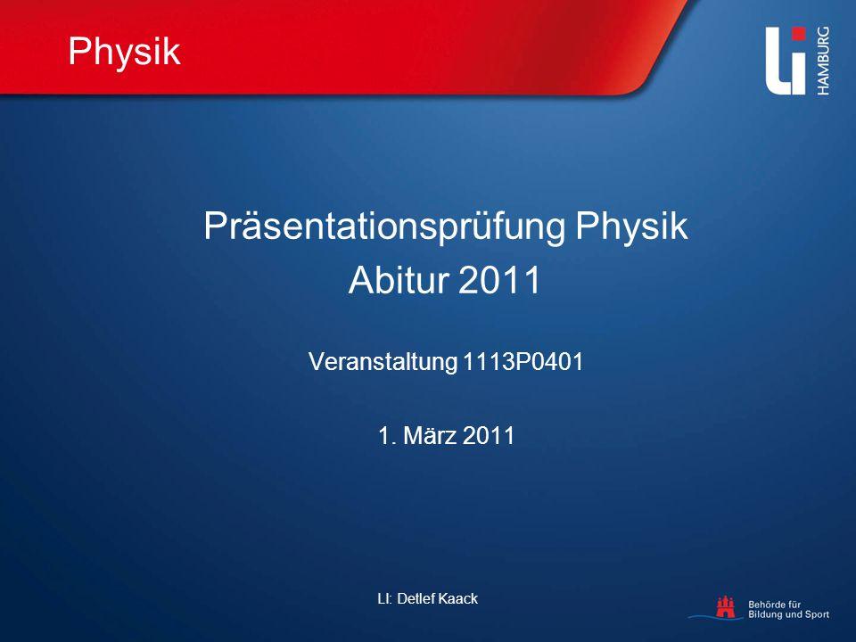 LI: Detlef Kaack Physik Präsentationsprüfung Physik Abitur 2011 Veranstaltung 1113P0401 1. März 2011