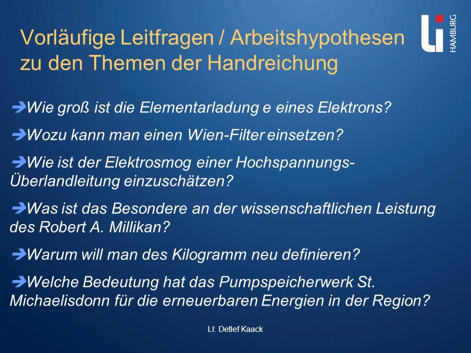 LI: Detlef Kaack Vorläufige Leitfragen / Arbeitshypothesen zu den Themen der Handreichung Wie groß ist die Elementarladung e eines Elektrons? Wozu kan