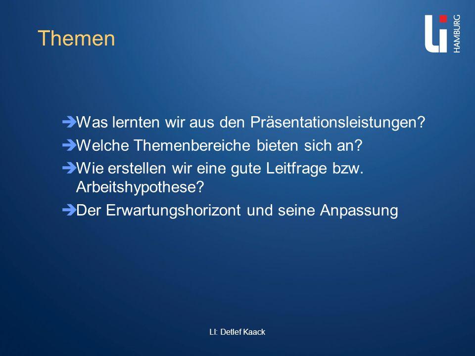 LI: Detlef Kaack Themen Was lernten wir aus den Präsentationsleistungen? Welche Themenbereiche bieten sich an? Wie erstellen wir eine gute Leitfrage b