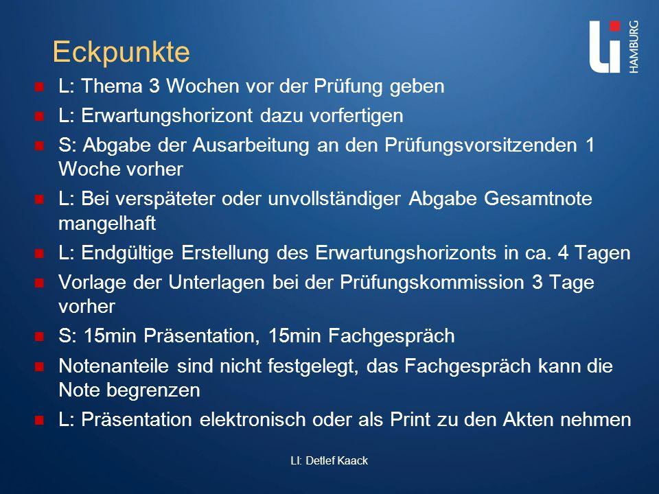 LI: Detlef Kaack Eckpunkte L: Thema 3 Wochen vor der Prüfung geben L: Erwartungshorizont dazu vorfertigen S: Abgabe der Ausarbeitung an den Prüfungsvo