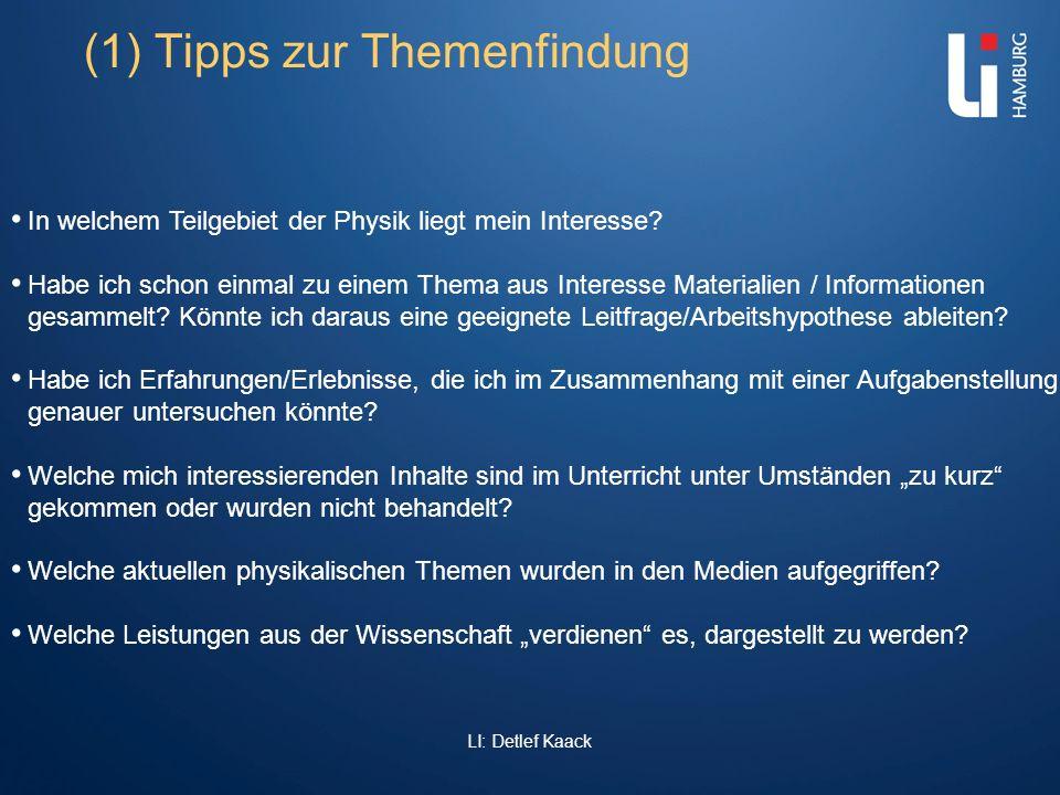 LI: Detlef Kaack (1) Tipps zur Themenfindung In welchem Teilgebiet der Physik liegt mein Interesse? Habe ich schon einmal zu einem Thema aus Interesse