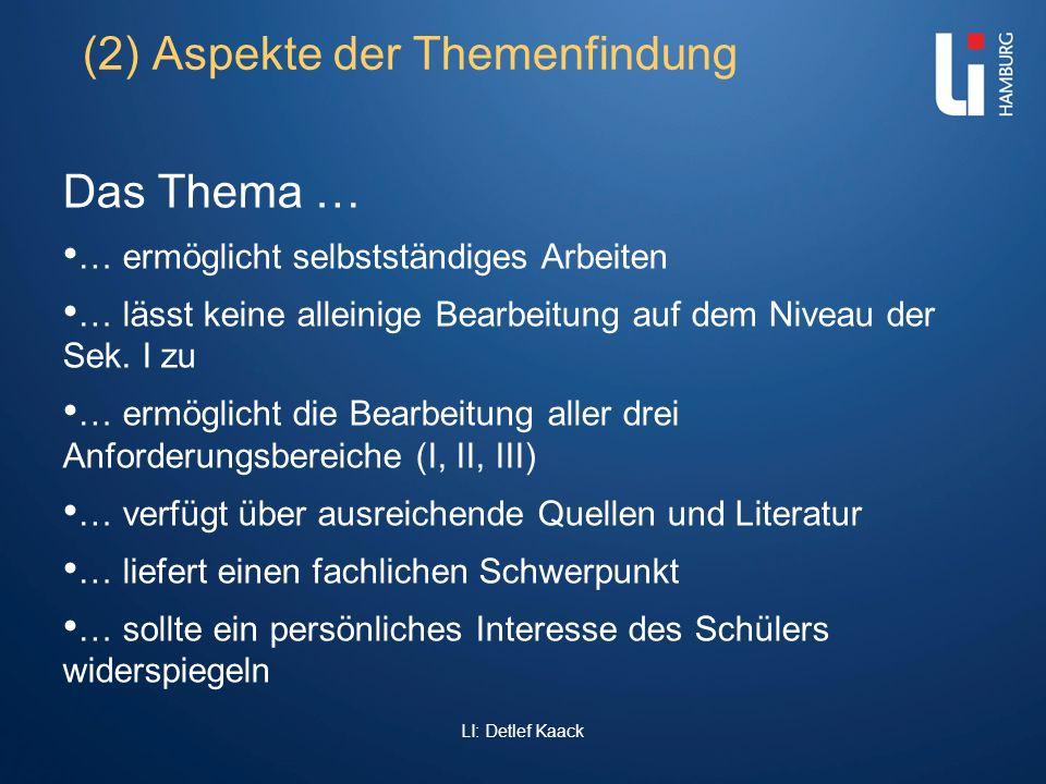 LI: Detlef Kaack (2) Aspekte der Themenfindung Das Thema … … ermöglicht selbstständiges Arbeiten … lässt keine alleinige Bearbeitung auf dem Niveau de