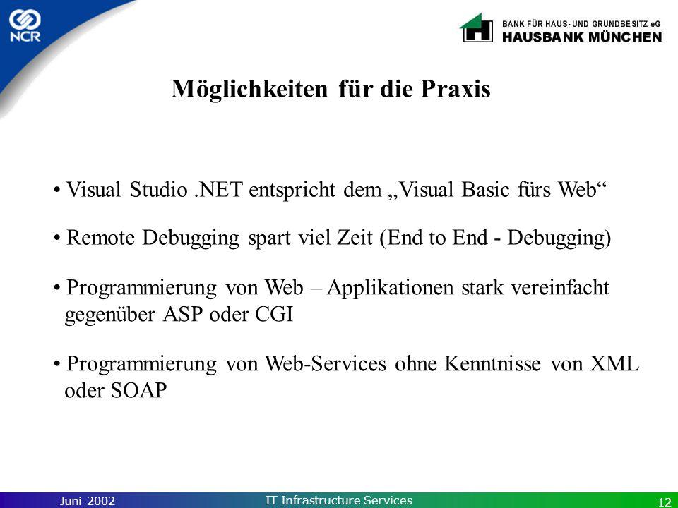 Juni 2002 IT Infrastructure Services 12 Möglichkeiten für die Praxis Visual Studio.NET entspricht dem Visual Basic fürs Web Remote Debugging spart vie