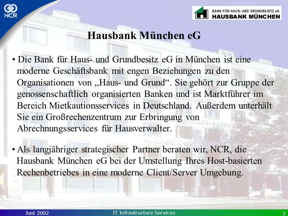Juni 2002 IT Infrastructure Services 3 Hausbank München eG Die Bank für Haus- und Grundbesitz eG in München ist eine moderne Geschäftsbank mit engen B