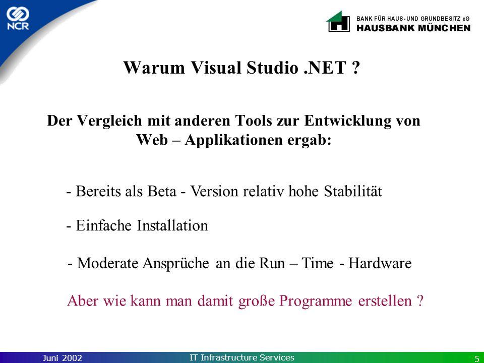 Juni 2002 IT Infrastructure Services 5 Warum Visual Studio.NET ? Der Vergleich mit anderen Tools zur Entwicklung von Web – Applikationen ergab: - Bere