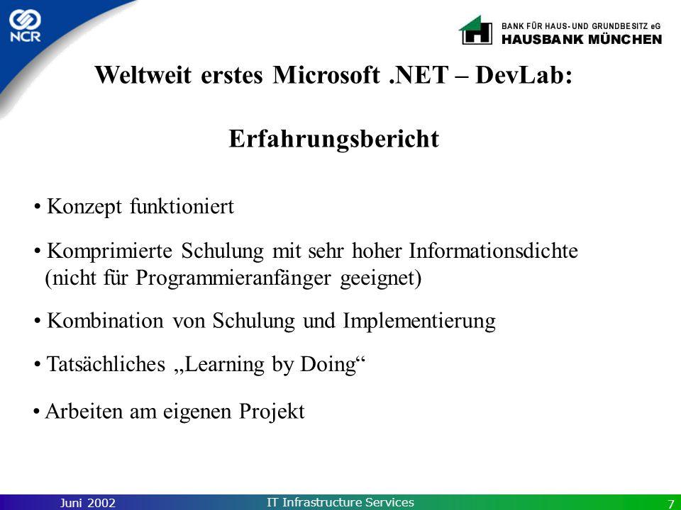 Juni 2002 IT Infrastructure Services 7 Weltweit erstes Microsoft.NET – DevLab: Erfahrungsbericht Komprimierte Schulung mit sehr hoher Informationsdich