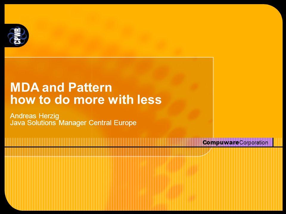 Compuware Corporation OptimalJ: MDA und Pattern l Transformation Patterns –Verringern die Komplexität –Überführen Modelle der oberen Ebenen automatisch in die darunterliegende Ebene l Technologie Pattern l Implementierungs Pattern l Functional Patterns –Beschleunigen die Entwicklung –Wiederverwenden von Best Practices oder Implementierung von Standards l Domain Patterns l Application Patterns l Code Patterns (GoF) Domain Model Code Model Application Model Transformation Patterns Functional Patterns Implementation Patterns Implementation Patterns Technology Patterns Technology Patterns Domain Patterns Domain Patterns Application Patterns Application Patterns Code Patterns Code Patterns