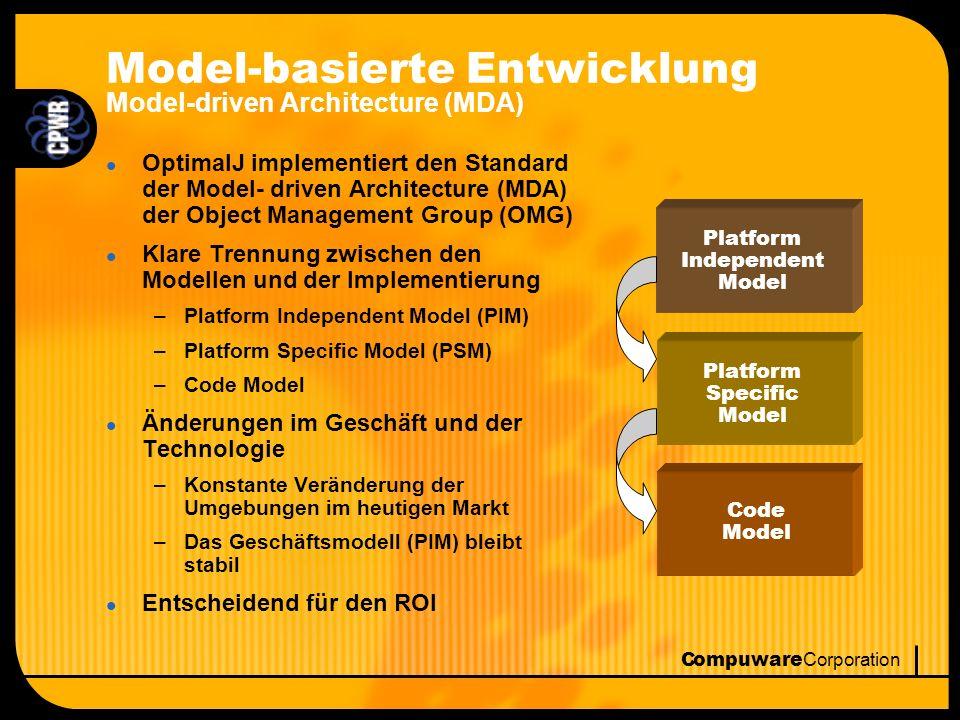 Compuware Corporation OptimalJ Platform Support l Entwicklungs Plattformen –Windows - NT/2000/XP –Linux-Intel - Red Hat 7.3 –Solaris 8 l Deployment Plattformen –Application Server l IBM WebSphere 4.0.1 l BEA WebLogic Server 6.1/7 l Sun One Application Server 6.5 l Compuware OptimalServer 6.5 l Oracle 9iAS release 3 l JOnAs 2.4 l JBoss 2.4/3.0 l Datenbanken l JDBC 2.x-compliant