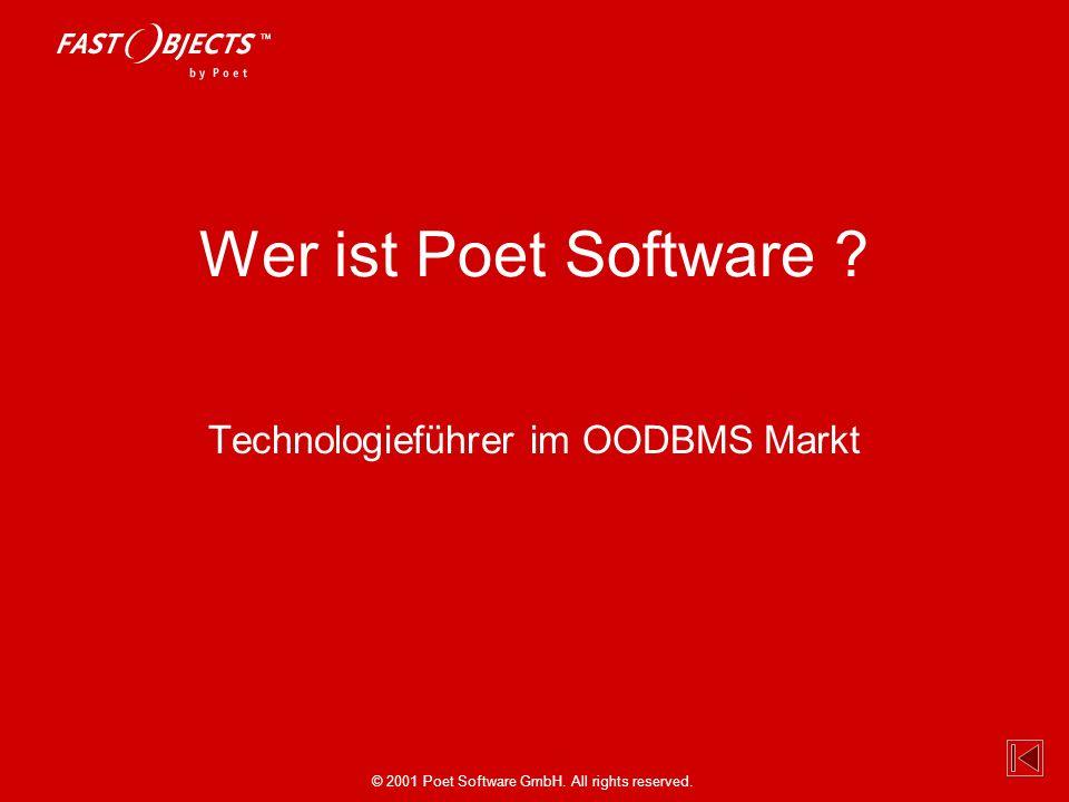 © 2001 Poet Software GmbH. All rights reserved. Wer ist Poet Software ? Technologieführer im OODBMS Markt