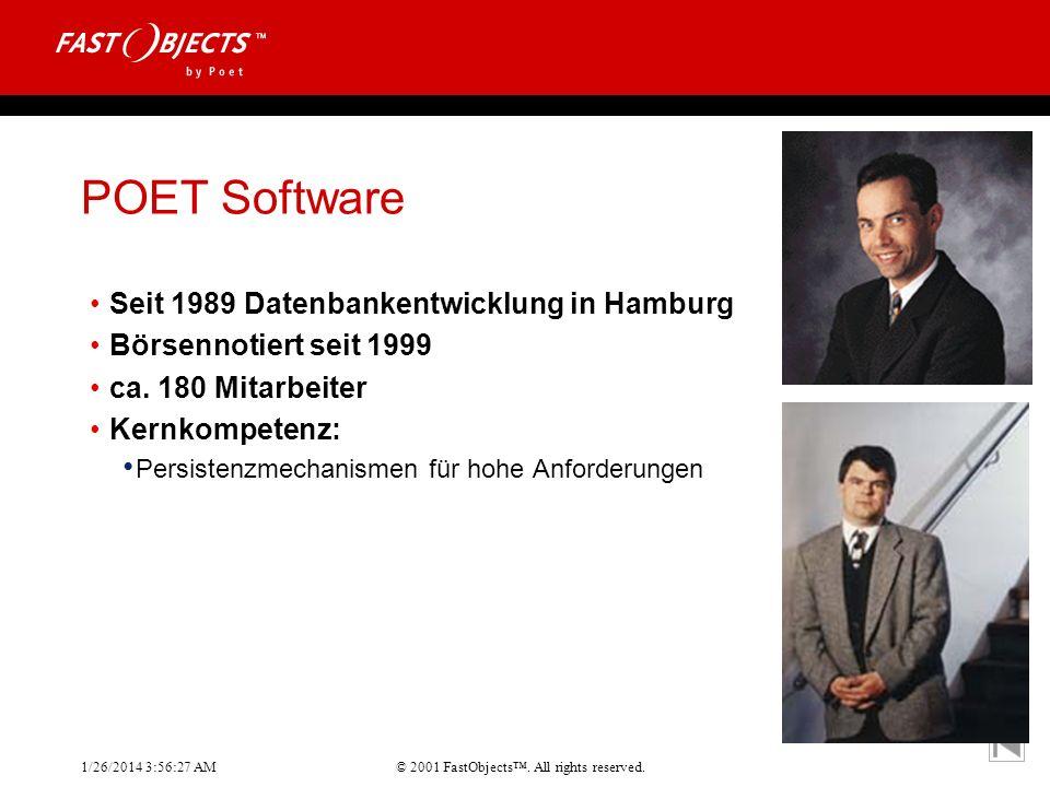 © 2001 FastObjects. All rights reserved. 1/26/2014 3:56:55 AM POET Software Seit 1989 Datenbankentwicklung in Hamburg Börsennotiert seit 1999 ca. 180
