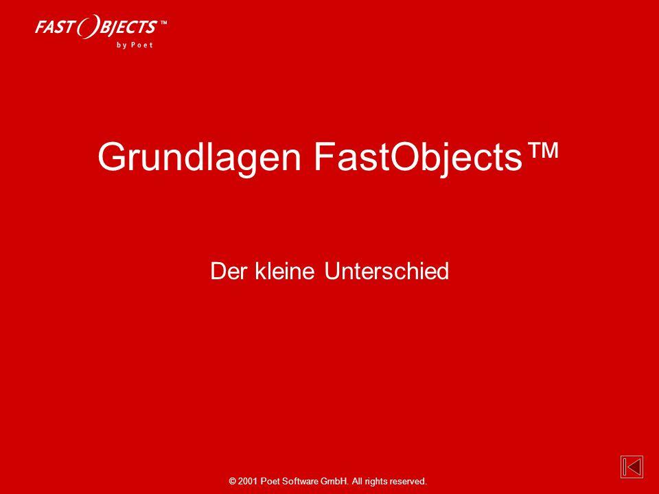 © 2001 Poet Software GmbH. All rights reserved. Grundlagen FastObjects Der kleine Unterschied