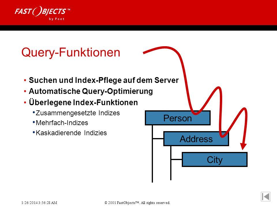 © 2001 FastObjects. All rights reserved. 1/26/2014 3:56:55 AM Query-Funktionen Suchen und Index-Pflege auf dem Server Automatische Query-Optimierung Ü