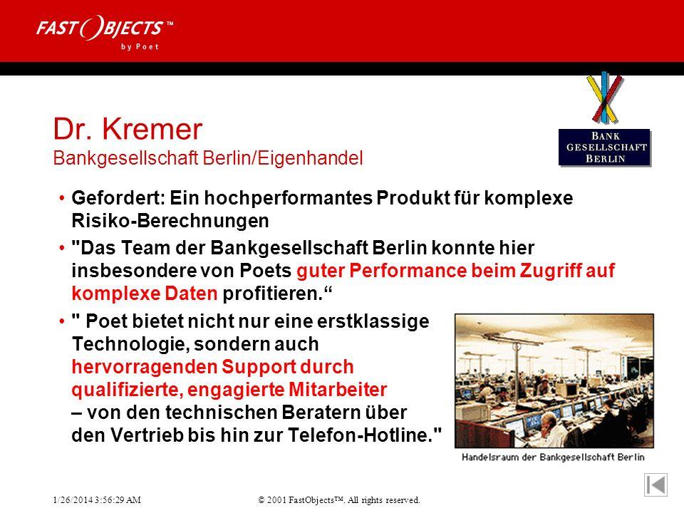 © 2001 FastObjects. All rights reserved. 1/26/2014 3:56:55 AM Dr. Kremer Bankgesellschaft Berlin/Eigenhandel Gefordert: Ein hochperformantes Produkt f