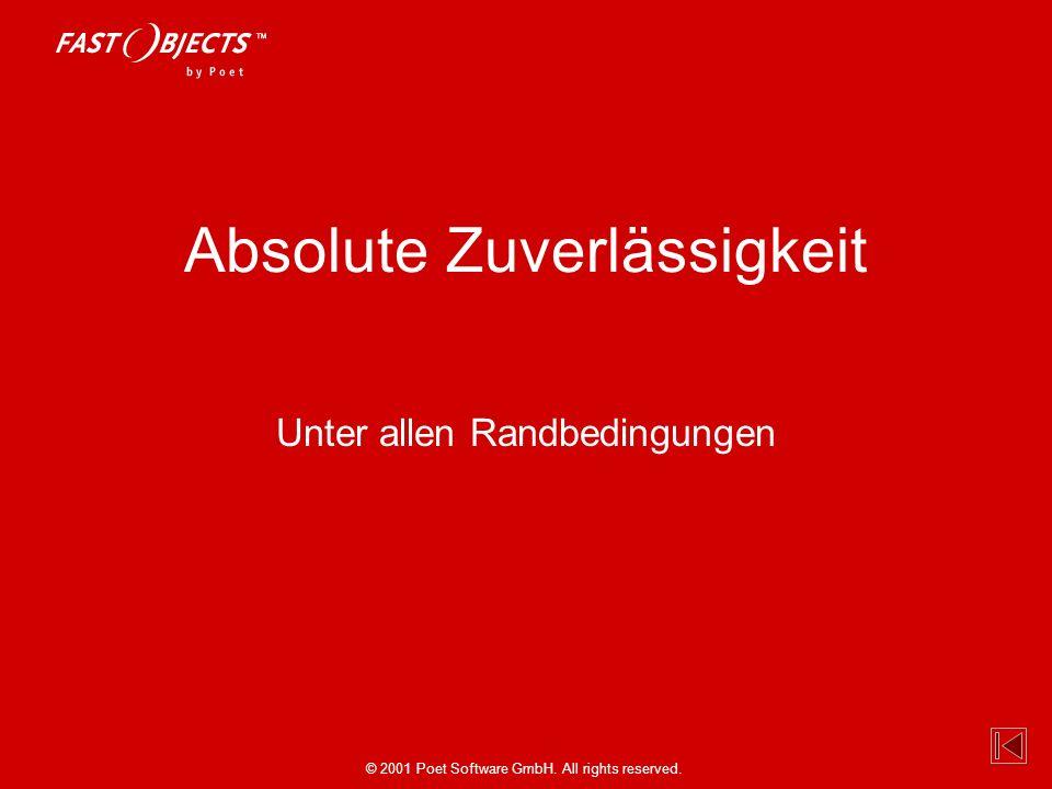 © 2001 Poet Software GmbH. All rights reserved. Absolute Zuverlässigkeit Unter allen Randbedingungen