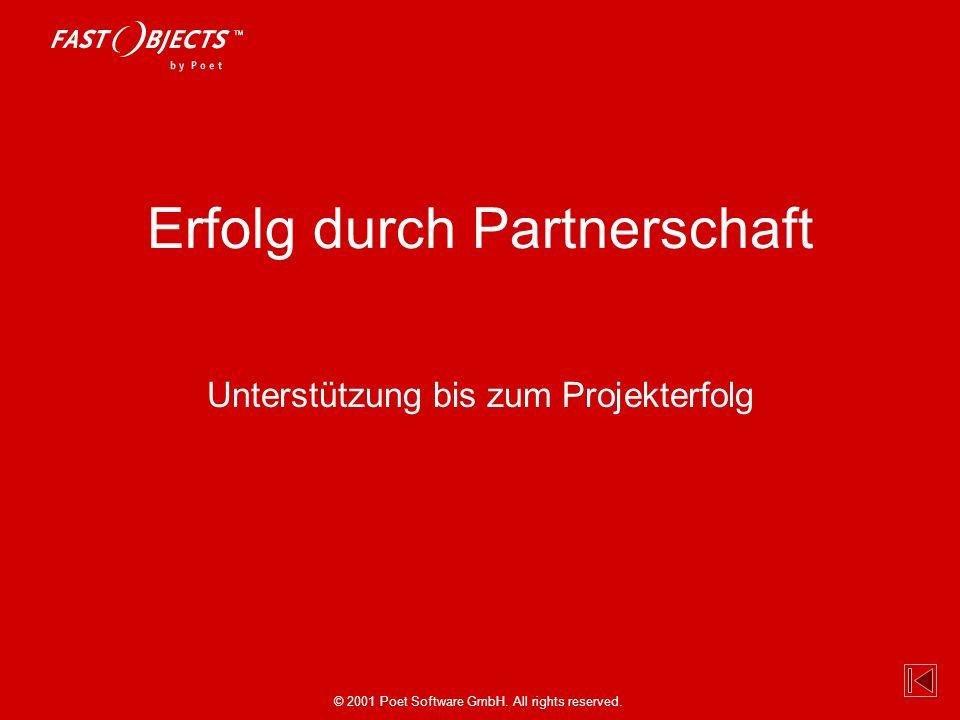 © 2001 Poet Software GmbH. All rights reserved. Erfolg durch Partnerschaft Unterstützung bis zum Projekterfolg
