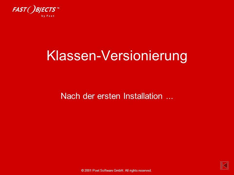 © 2001 Poet Software GmbH. All rights reserved. Klassen-Versionierung Nach der ersten Installation...