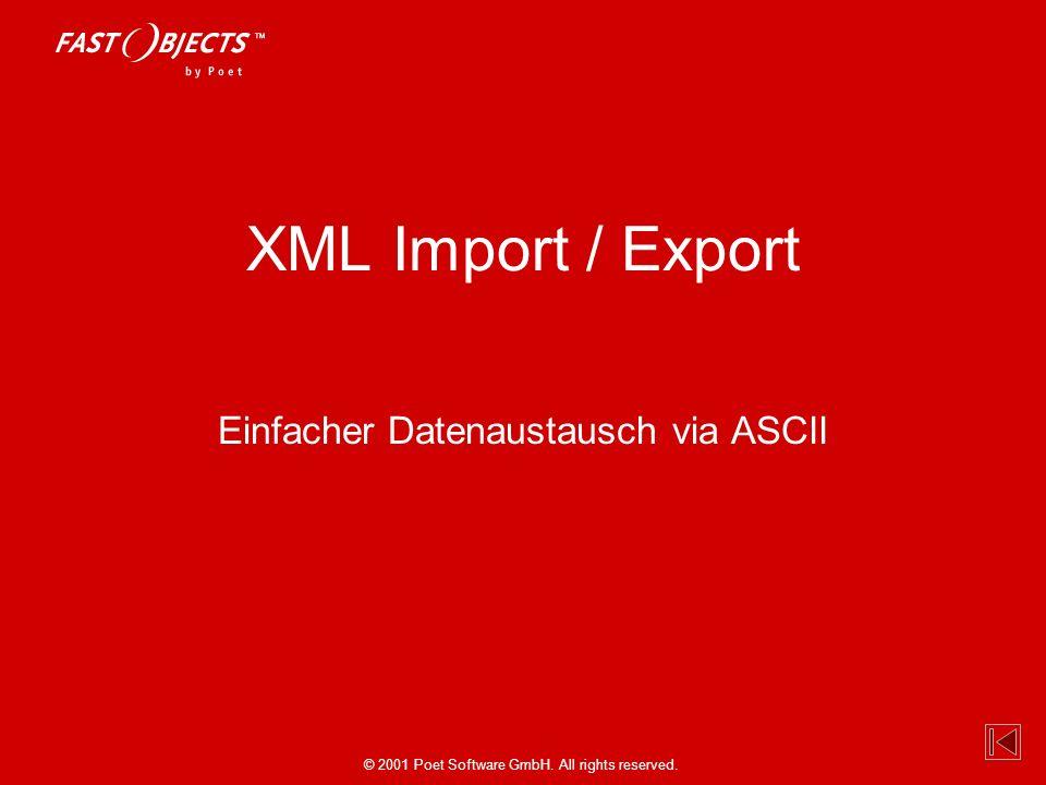 © 2001 Poet Software GmbH. All rights reserved. XML Import / Export Einfacher Datenaustausch via ASCII
