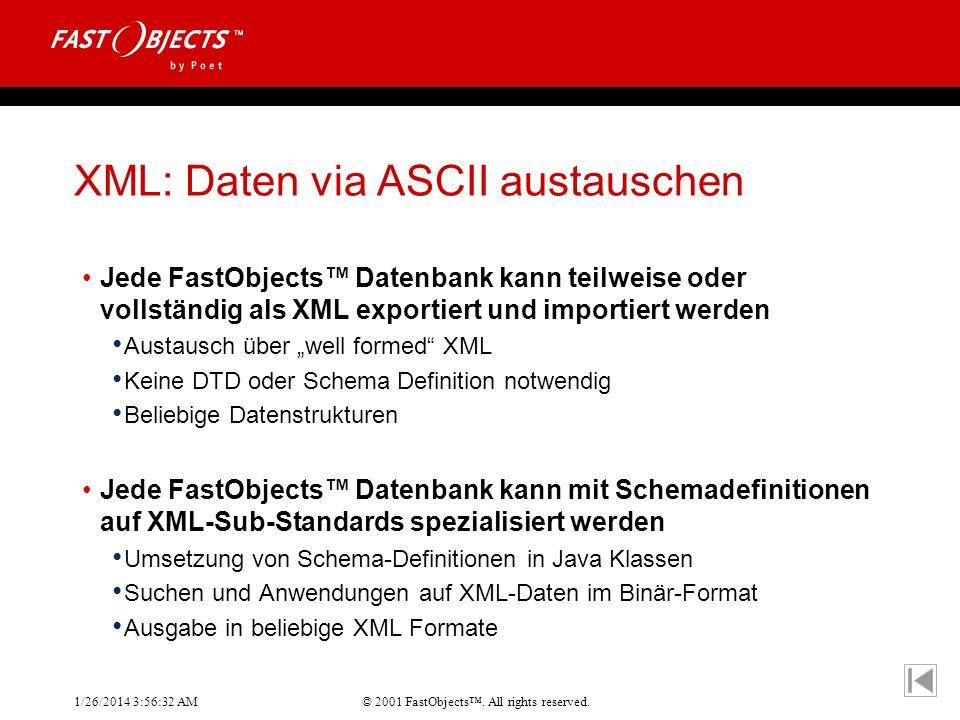 © 2001 FastObjects. All rights reserved. 1/26/2014 3:56:55 AM XML: Daten via ASCII austauschen Jede FastObjects Datenbank kann teilweise oder vollstän