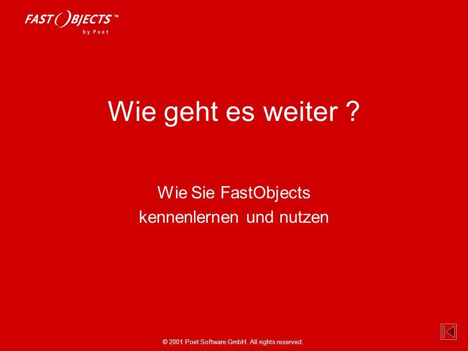 © 2001 Poet Software GmbH. All rights reserved. Wie geht es weiter ? Wie Sie FastObjects kennenlernen und nutzen