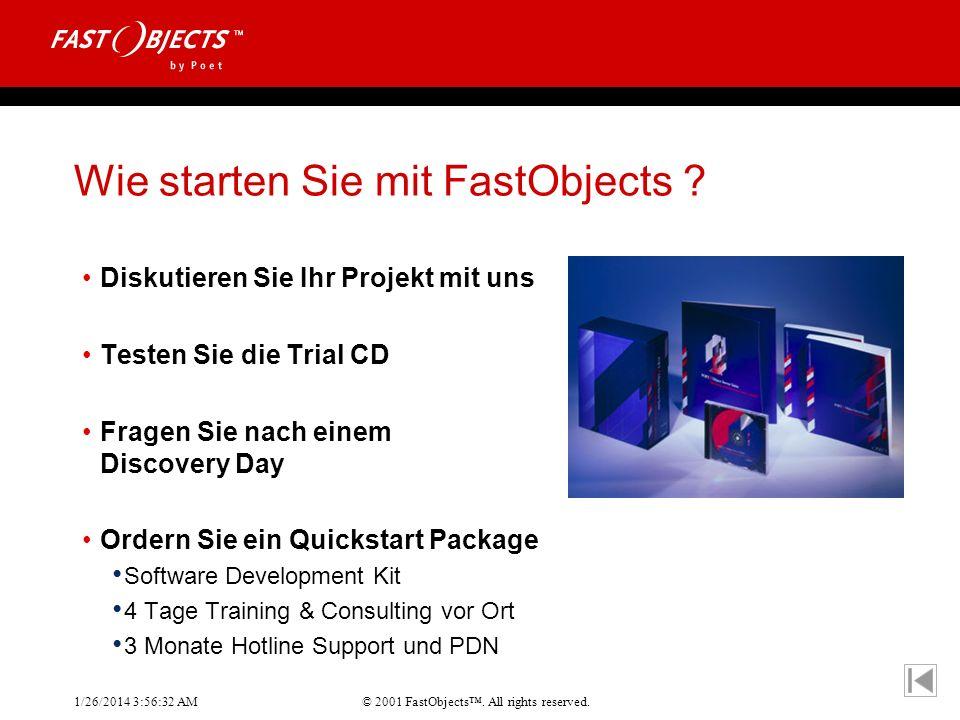 © 2001 FastObjects. All rights reserved. 1/26/2014 3:56:55 AM Wie starten Sie mit FastObjects ? Diskutieren Sie Ihr Projekt mit uns Testen Sie die Tri