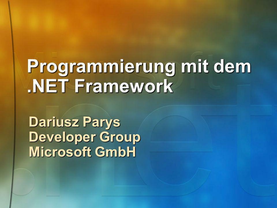 Programmierung mit dem.NET Framework Dariusz Parys Developer Group Microsoft GmbH