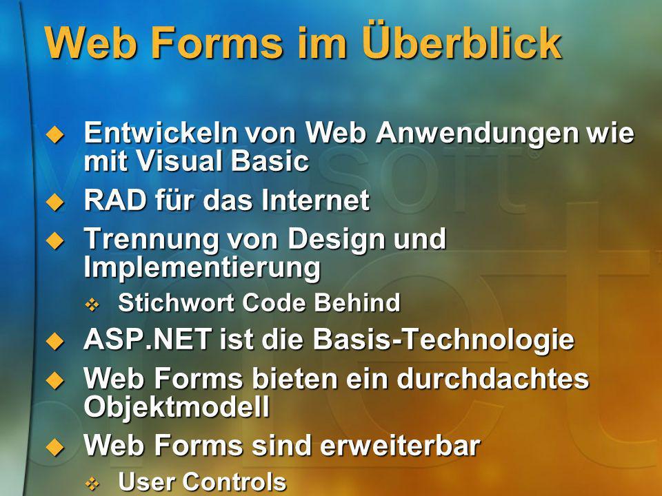Web Forms im Überblick Entwickeln von Web Anwendungen wie mit Visual Basic Entwickeln von Web Anwendungen wie mit Visual Basic RAD für das Internet RA