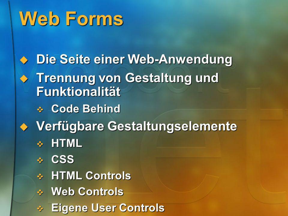 Web Forms Die Seite einer Web-Anwendung Die Seite einer Web-Anwendung Trennung von Gestaltung und Funktionalität Trennung von Gestaltung und Funktiona