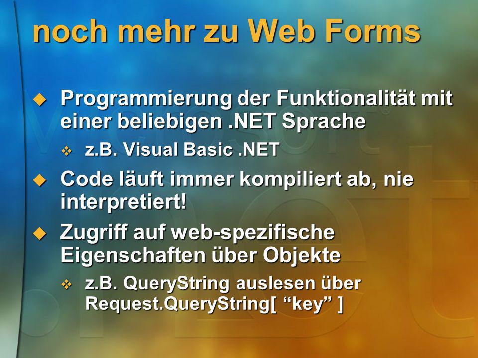 noch mehr zu Web Forms Programmierung der Funktionalität mit einer beliebigen.NET Sprache Programmierung der Funktionalität mit einer beliebigen.NET S
