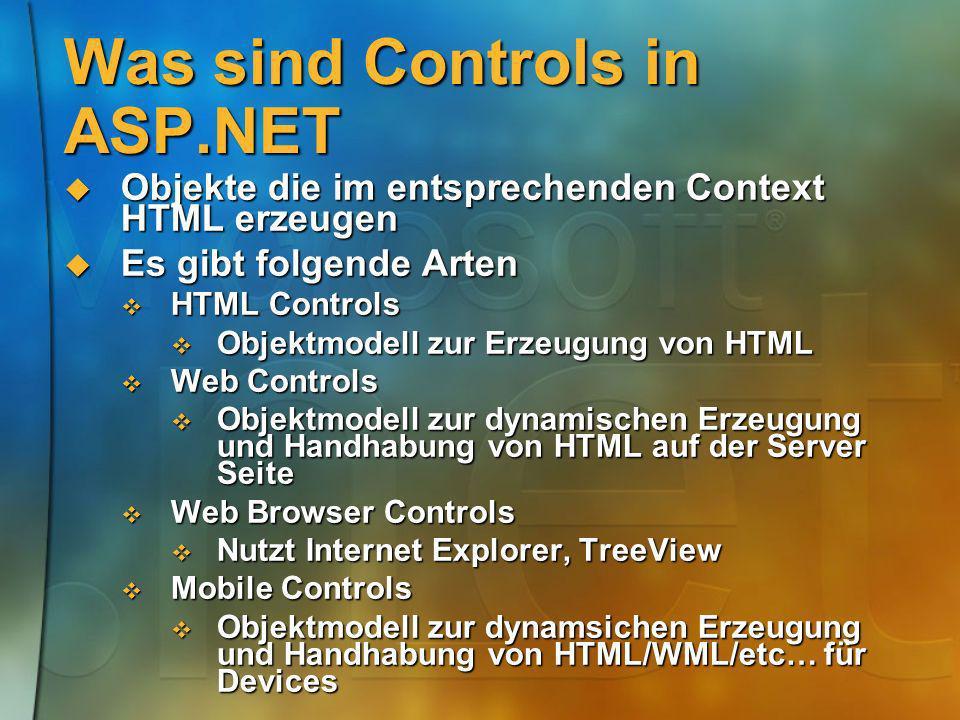 Was sind Controls in ASP.NET Objekte die im entsprechenden Context HTML erzeugen Objekte die im entsprechenden Context HTML erzeugen Es gibt folgende
