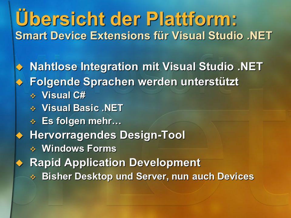 Übersicht der Plattform: Smart Device Extensions für Visual Studio.NET Nahtlose Integration mit Visual Studio.NET Nahtlose Integration mit Visual Stud
