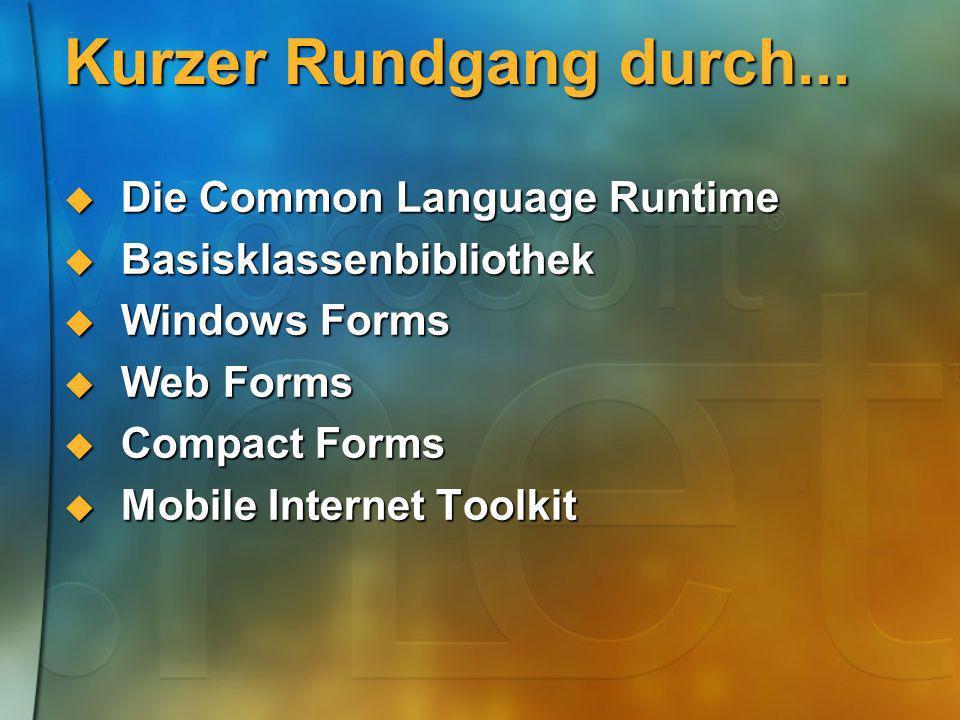 Übersicht.NET Framework Windows Common Language Runtime Base Class Library ADO.NET and XML ASP.NET Web Forms Web Services Mobile Internet Toolkit WindowsForms Common Language Specification VBC++C#JScriptJ#