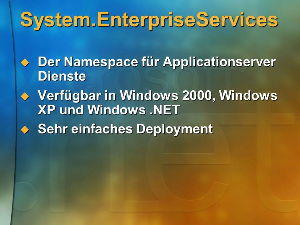 System.EnterpriseServices Der Namespace für Applicationserver Dienste Der Namespace für Applicationserver Dienste Verfügbar in Windows 2000, Windows X