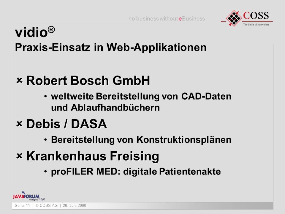 no business without eBusiness Seite: 11 | © COSS AG | 28. Juni 2000 vidio ® Praxis-Einsatz in Web-Applikationen Robert Bosch GmbH Robert Bosch GmbH we