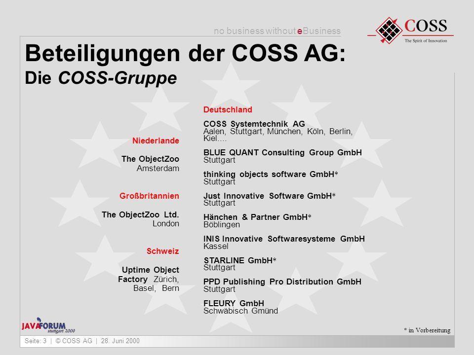 no business without eBusiness Seite: 3   © COSS AG   28. Juni 2000 Deutschland COSS Systemtechnik AG Aalen, Stuttgart, München, Köln, Berlin, Kiel....