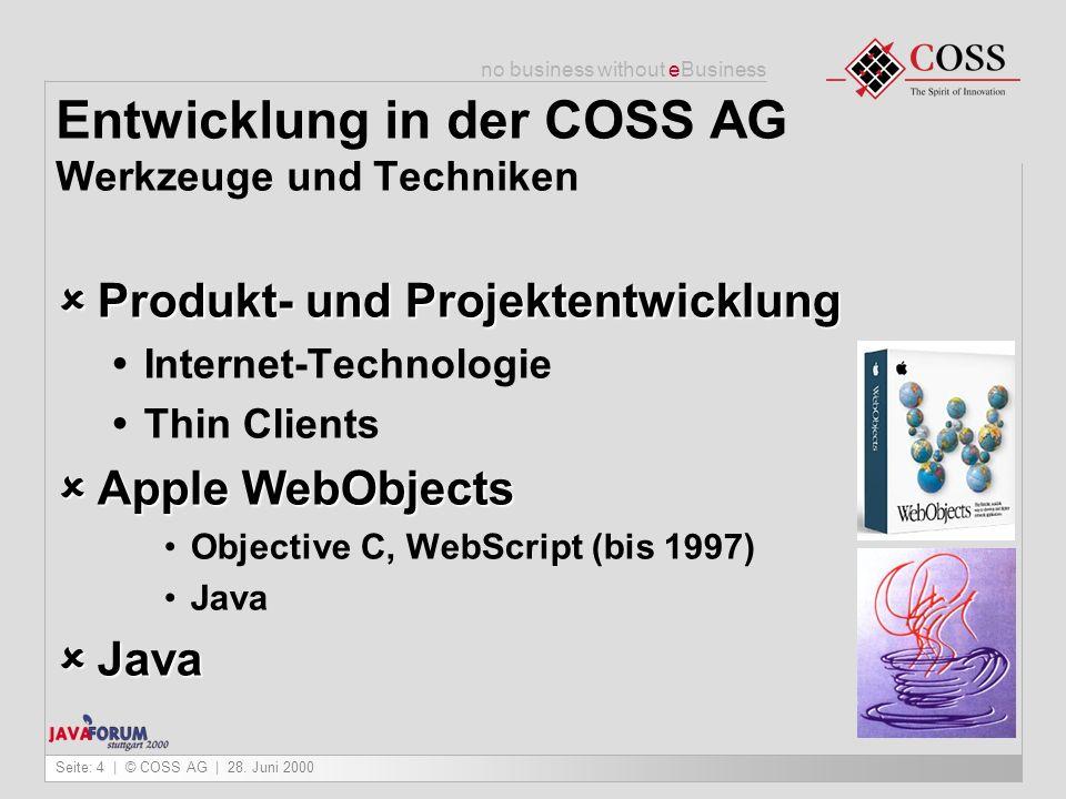 no business without eBusiness Seite: 4   © COSS AG   28. Juni 2000 Entwicklung in der COSS AG Werkzeuge und Techniken Produkt- und Projektentwicklung