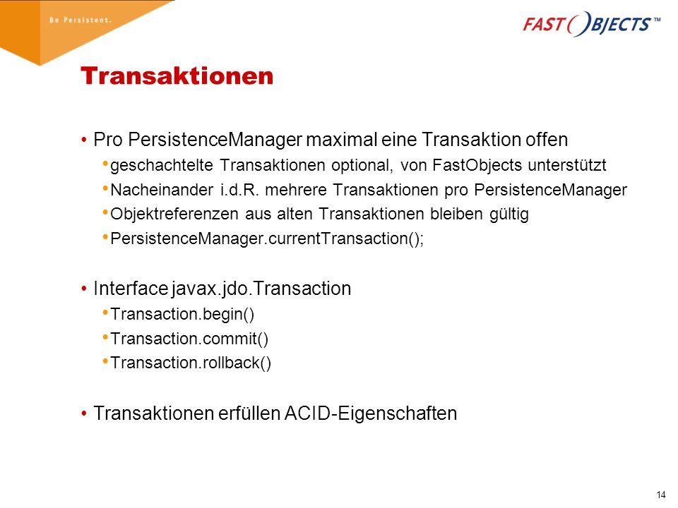 14 Transaktionen Pro PersistenceManager maximal eine Transaktion offen geschachtelte Transaktionen optional, von FastObjects unterstützt Nacheinander i.d.R.