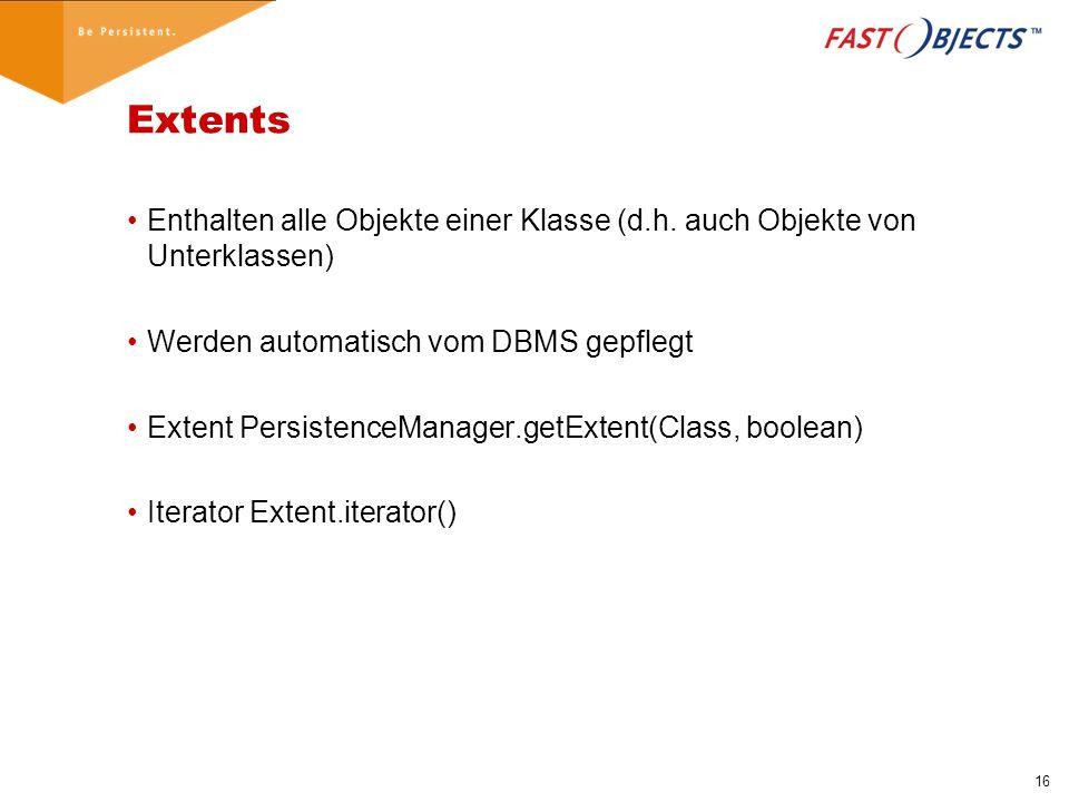 16 Extents Enthalten alle Objekte einer Klasse (d.h.