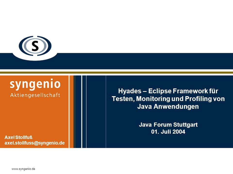 www.syngenio.de Hyades – Eclipse Framework für Testen, Monitoring und Profiling von Java Anwendungen Java Forum Stuttgart 01.